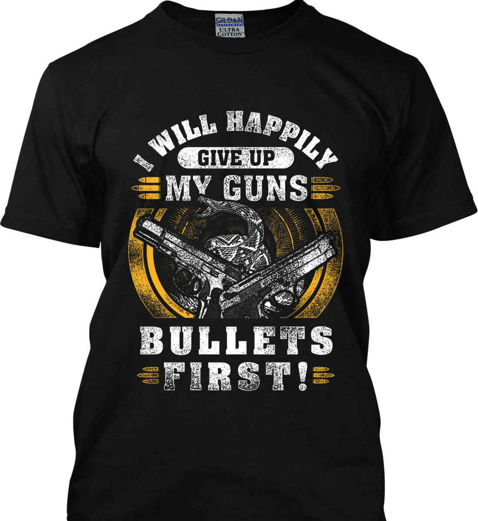 I Will Happily Give Up My Guns. Bullets First. Don't Tread On Me. Gildan Tall Ultra Cotton T-Shirt.-1