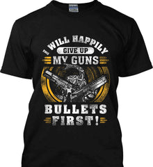 I Will Happily Give Up My Guns. Bullets First. Don't Tread On Me. Gildan Tall Ultra Cotton T-Shirt.