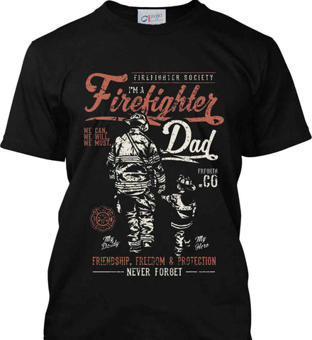 Firefighter Dad. Friendship, Freedom & Protection. Port & Co. Made in the USA T-Shirt.