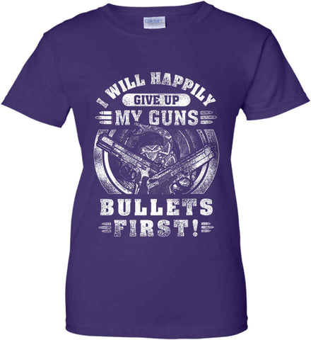 I Will Happily Give Up My Guns. Bullets First. Don't Tread On Me. White Print. Women's: Gildan Ladies' 100% Cotton T-Shirt.