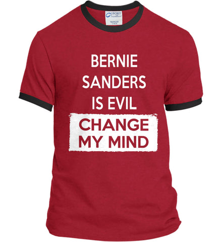 Bernie Sanders is Evil - Change My Mind. Port and Company Ringer Tee.