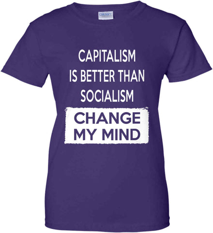 Capitalism Is Better Than Socialism - Change My Mind. Women's: Gildan Ladies' 100% Cotton T-Shirt.