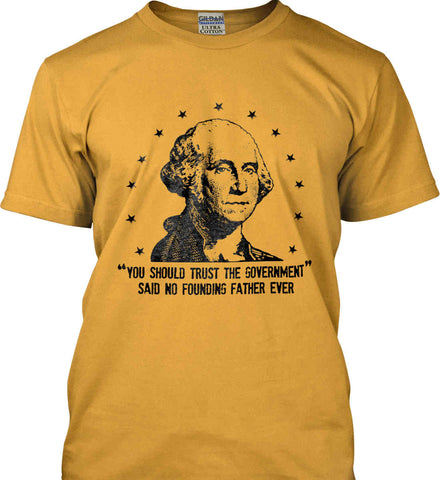 You should trust the government. Said no founding father ever. Black Print. Gildan Ultra Cotton T-Shirt.
