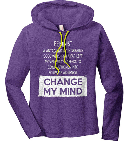 Feminist. A Antagonizing, Miserable Code Word For a Far Left Movement. Change My Mind. Women's: Anvil Ladies' Long Sleeve T-Shirt Hoodie.