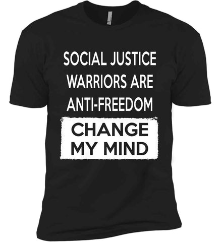 Social Justice Warriors Are Anti-Freedom - Change My Mind. Next Level Premium Short Sleeve T-Shirt.