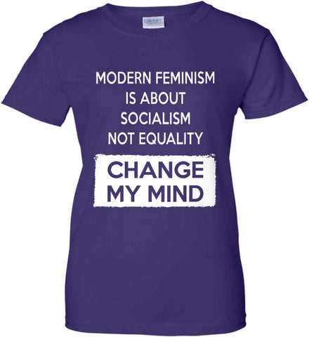 Modern Feminism Is About Socialism Not Equality - Change My Mind. Women's: Gildan Ladies' 100% Cotton T-Shirt.