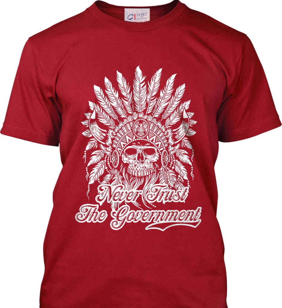 Never Trust the Government. Indian Skull. White Print. Port & Co. Made in the USA T-Shirt.-3