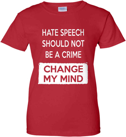 Hate Speech Should Not Be A Crime - Change My Mind. Women's: Gildan Ladies' 100% Cotton T-Shirt.
