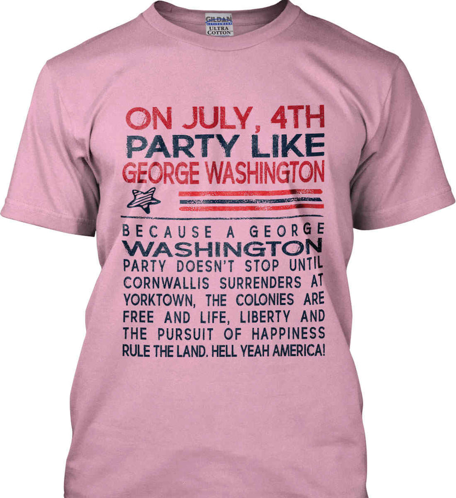 On July, 4th Party Like George Washington. Gildan Ultra Cotton T-Shirt.-7