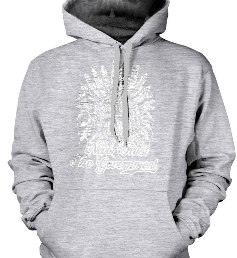 Never Trust the Government. Indian Skull. White Print. Gildan Heavyweight Pullover Fleece Sweatshirt.-1