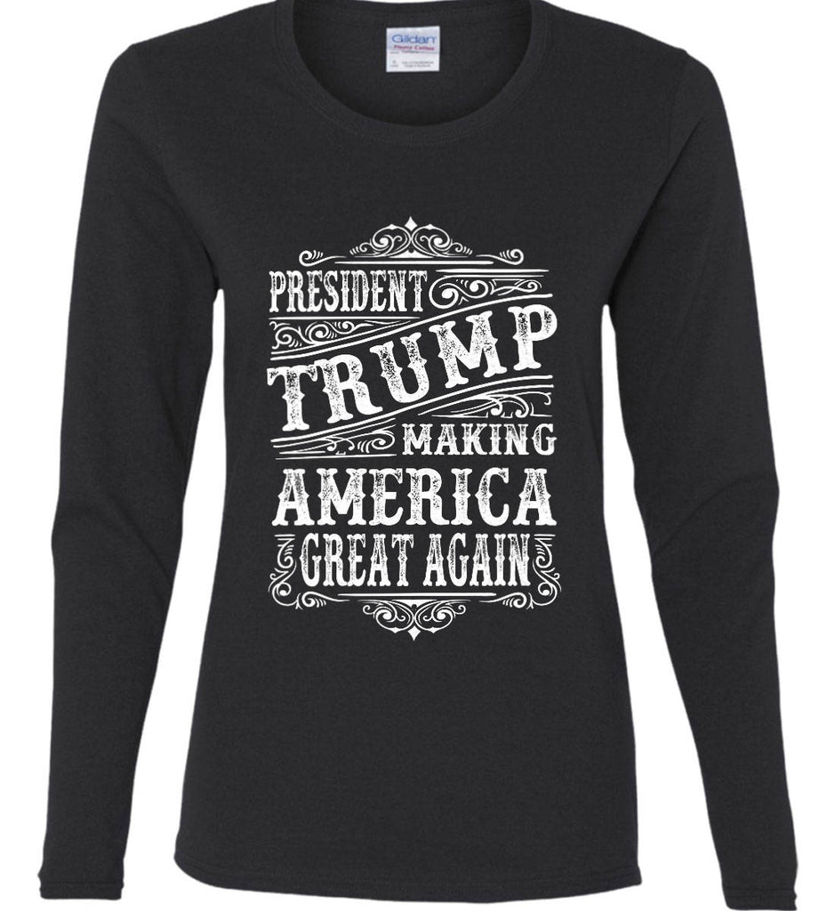 President Trump. Making America Great Again. Women's: Gildan Ladies Cotton Long Sleeve Shirt.-3