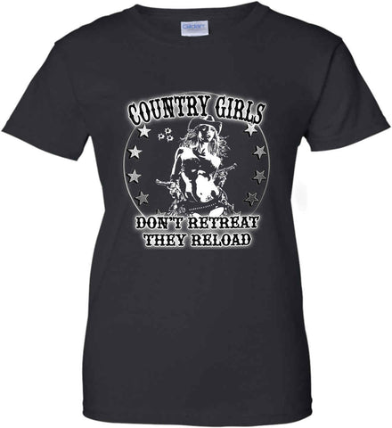 Country Girls Don't Retreat.They Reload. Women's: Gildan Ladies' 100% Cotton T-Shirt.