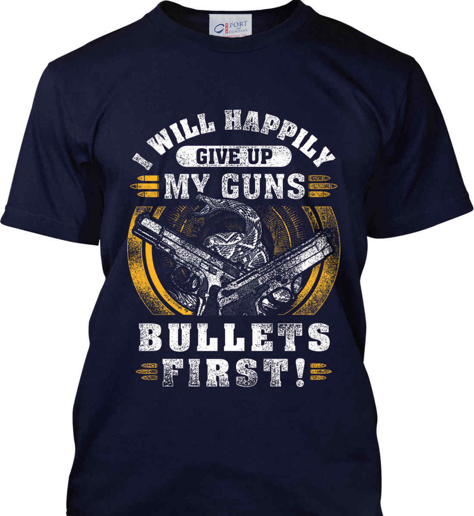 I Will Happily Give Up My Guns. Bullets First. Don't Tread On Me. Port & Co. Made in the USA T-Shirt.-2