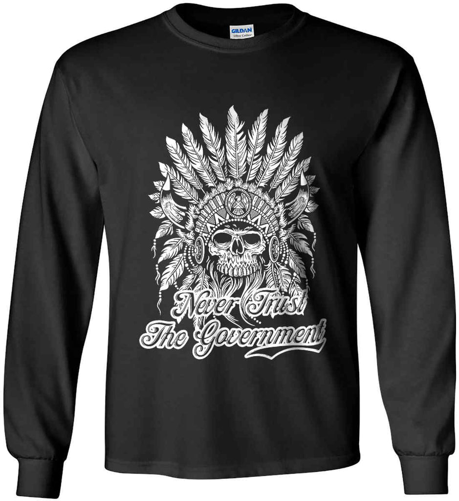 Never Trust the Government. Indian Skull. White Print. Gildan Ultra Cotton Long Sleeve Shirt.-2