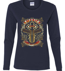 America Needs God and Guns. Women's: Gildan Ladies Cotton Long Sleeve Shirt.