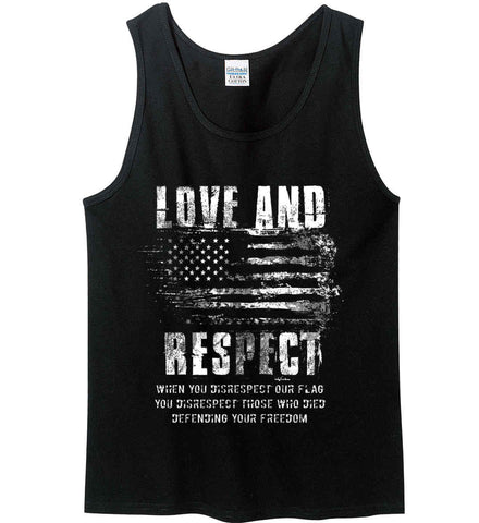 Love and Respect. When You Disrespect Our Flag. You Disrespect Those Who Died Defending Your Freedom. White Print. Gildan 100% Cotton Tank Top.