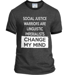 Social Justice Warriors Are Linguistic Imperialists - Change My Mind. Port and Company Ringer Tee.