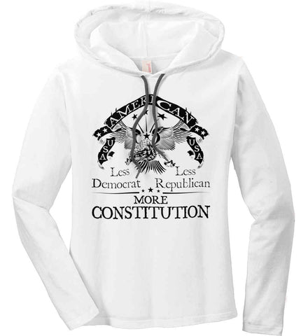 America: Less Democrat - Less Republican. More Constitution. Black Print Women's: Anvil Ladies' Long Sleeve T-Shirt Hoodie.