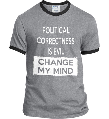 Political Correctness Is Evil - Change My Mind. Port and Company Ringer Tee.