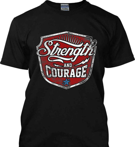 Strength and Courage. Inspiring Shirt. Gildan Ultra Cotton T-Shirt.