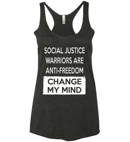 Social Justice Warriors Are Anti-Freedom - Change My Mind. Women's: Next Level Ladies Ideal Racerback Tank.