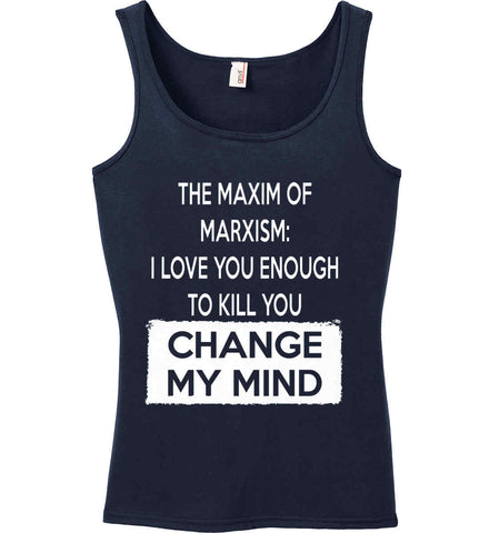 The Maxim of Marxism: I Love You Enough To Kill You - Change My Mind. Women's: Anvil Ladies' 100% Ringspun Cotton Tank Top.