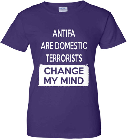 ANTIFA Are Domestic Terrorists - Change My Mind. Women's: Gildan Ladies' 100% Cotton T-Shirt.