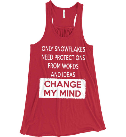 Only Snowflakes Need Protections From Words and Ideas - Change My Mind. Women's: Bella + Canvas Flowy Racerback Tank.