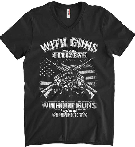 With Guns We Are Citizens. Without Guns We Are Subjects. White Print. Anvil Men's Printed V-Neck T-Shirt.