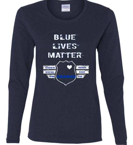 Blue Lives Matter. Blessed are the Peacemakers for they shall be called Children of God. Women's: Gildan Ladies Cotton Long Sleeve Shirt.