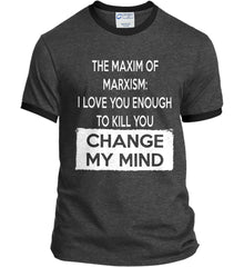 The Maxim of Marxism: I Love You Enough To Kill You - Change My Mind. Port and Company Ringer Tee.