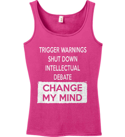 Trigger Warnings Shut Down Intellectual Debate - Change My Mind Women's: Anvil Ladies' 100% Ringspun Cotton Tank Top.