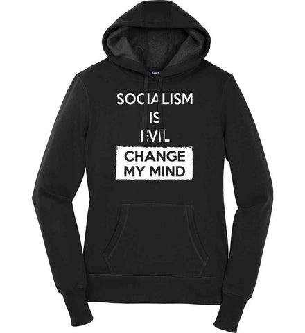 Socialism Is A Evil - Change My Mind. Women's: Sport-Tek Ladies Pullover Hooded Sweatshirt.