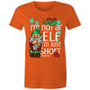 I'm not an Elf - Womens Crew T-Shirt