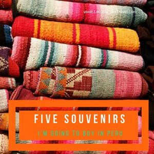 5 Souvenirs I am going to buy in Peru