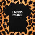 MENS I NEED MORE T-SHIRT (BLK/WHITE)