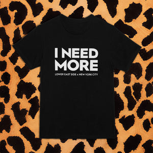 I NEED MORE T-SHIRT (BLK/WHT) - I NEED MORE