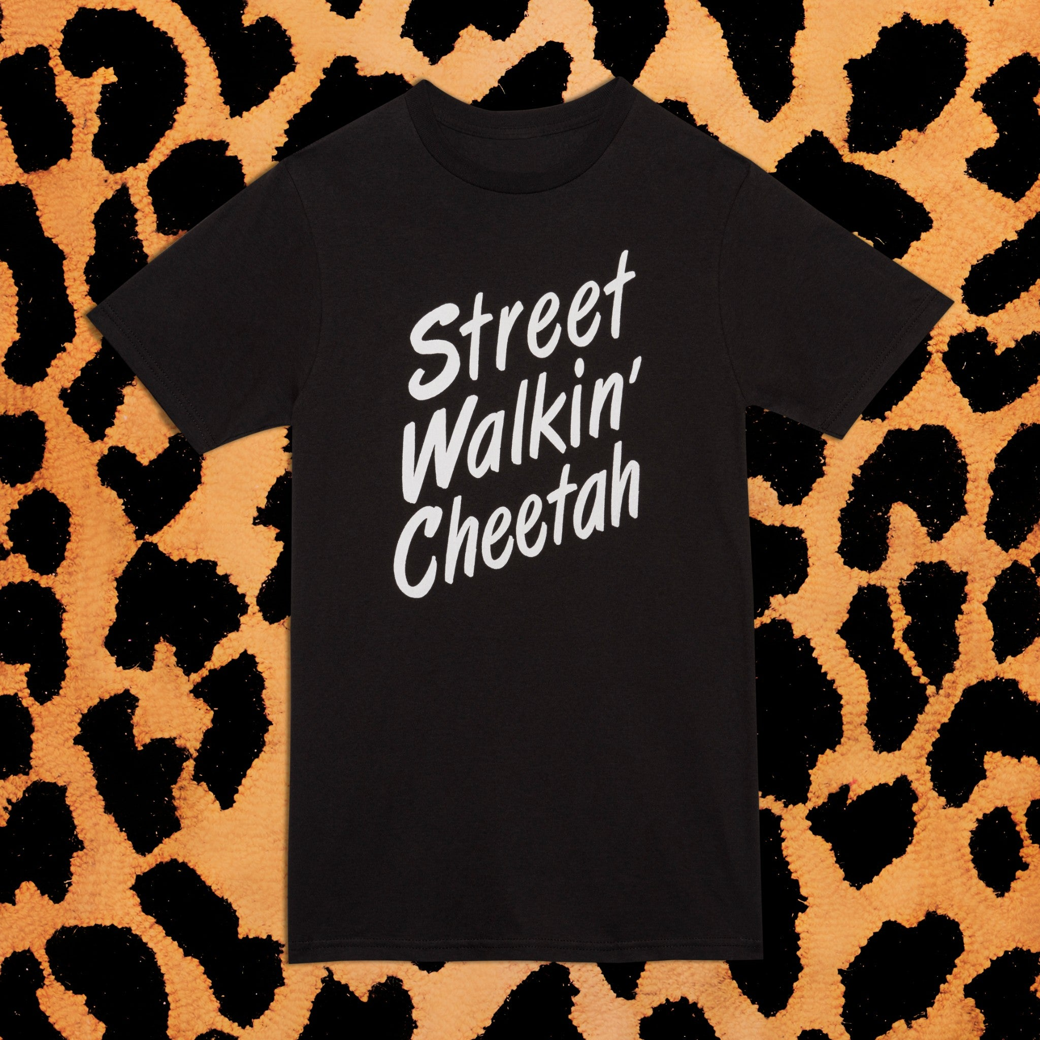 STREET WALKIN' CHEETAH T-SHIRT - I NEED MORE