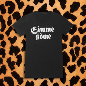 GIMME SÖME T-SHIRT (WOMENS) - I NEED MORE