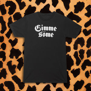 GIMME SÖME T-SHIRT (MENS) - I NEED MORE