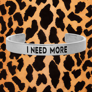 I NEED MORE CUFF (LARGE) - I NEED MORE