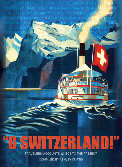 """O Switzerland!"" - Travelers' accounts, 57 BCE to the present"