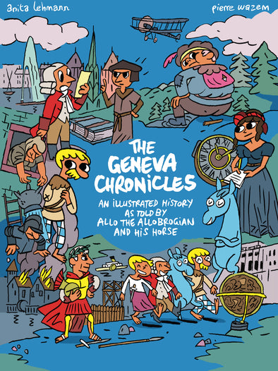 The Geneva Chronicles: an illustrated history as told by Allpo the Allobrogian and his horse