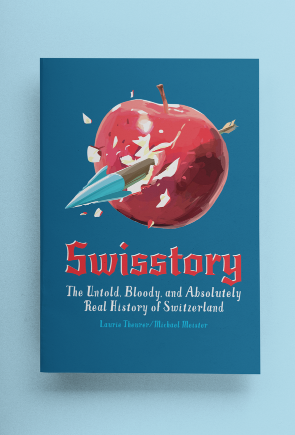 Swisstory: The Untold, Bloody, and Absolutely Real History of Switzerland