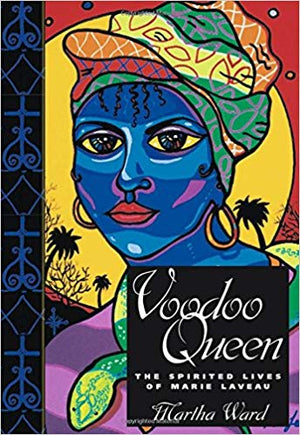 Voodoo Queen The Spirited Lives of Marie Laveau