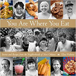 You Are Where You Eat Stories and Recipes from the Neighborhoods of New Orleans