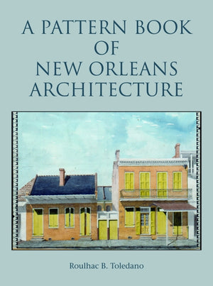 PATTERN BOOK OF NEW ORLEANS ARCHITECTURE