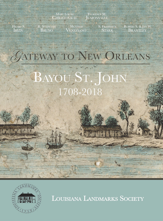 GATEWAY TO NEW ORLEANS: BAYOU ST. JOHN 1708-2018