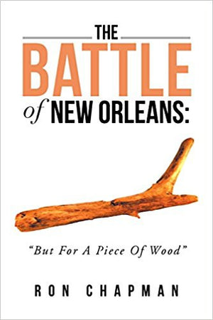 "The Battle of New Orleans: ""But For a Piece of Wood"""