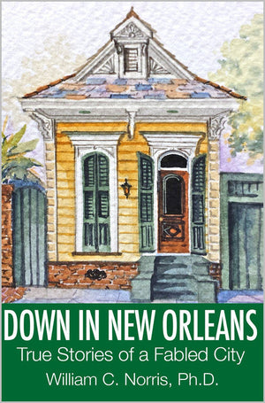 Down in New Orleans: True Stories of a Fabled City